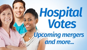Hospital Votes: Upcoming Mergers and More...