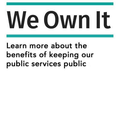 We own it. Learn more about the benefits of keeping our public services public.