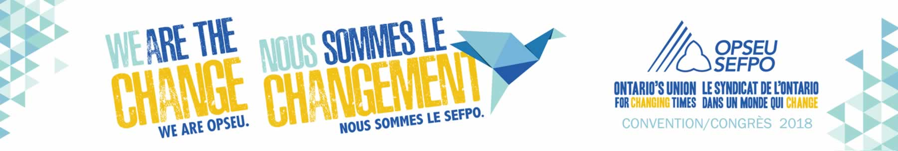 Convention 2018 Banner: We are change, we are OPSEU Nous