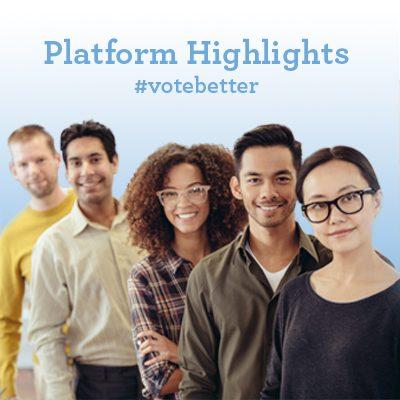 Platform Highlights. Vote Better.