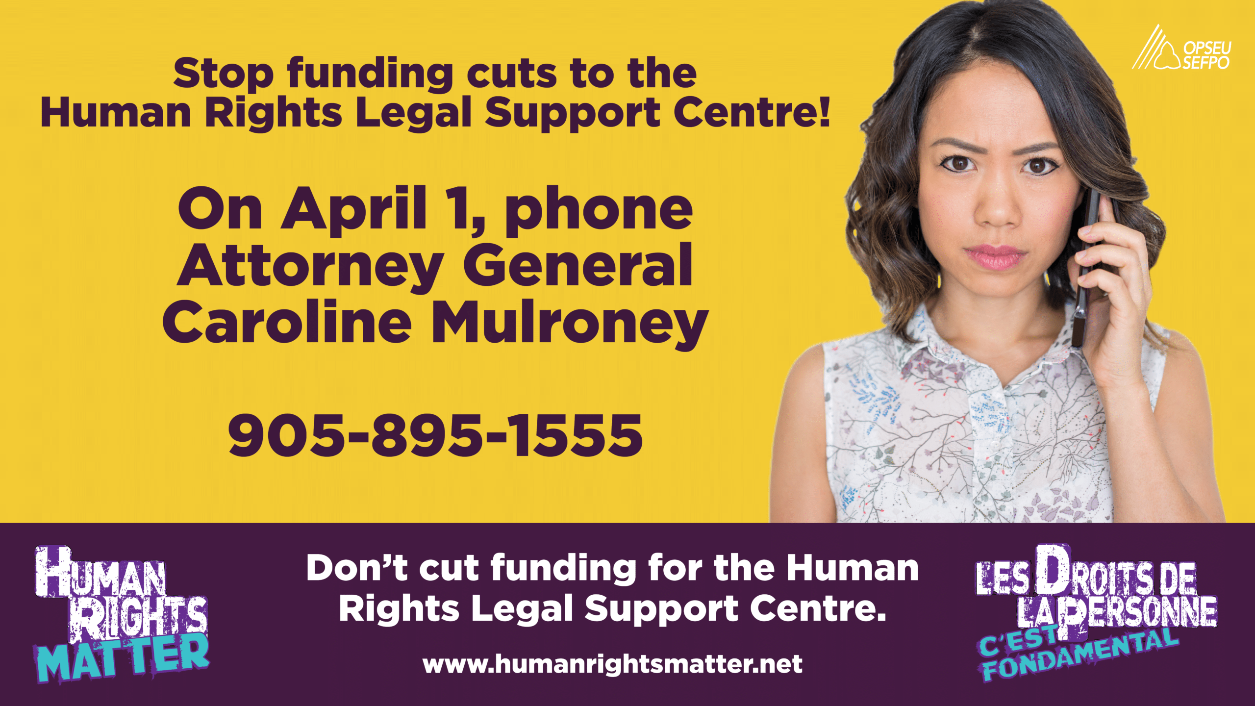 On April 1, phone Attorney General Caroline Mulroney 905-895-1555. Stop funding cuts to the Human Rights Legal Support Centre!