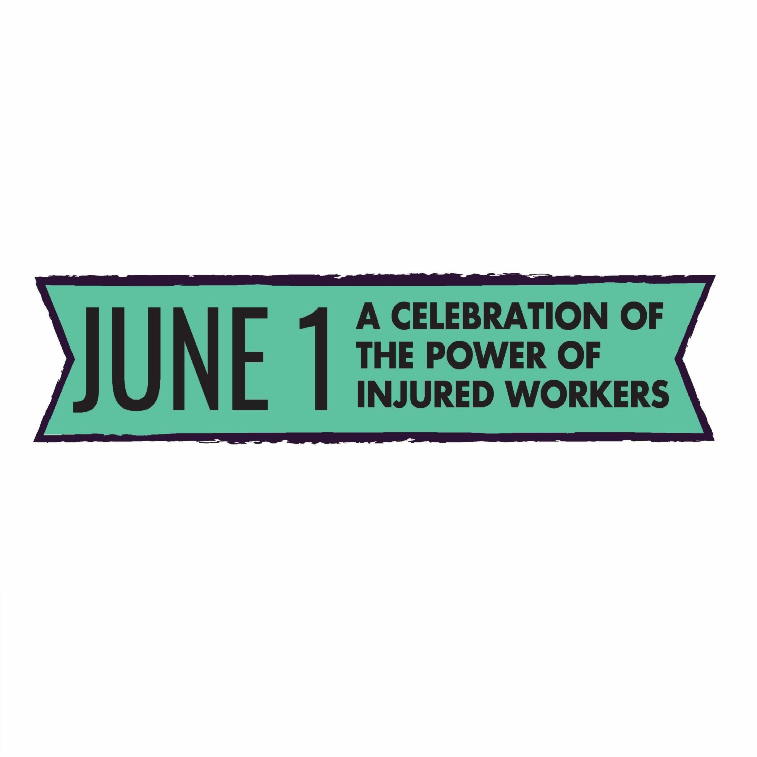 June 1 - A Celebration of the Power of Injured Workers