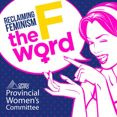 "Illustration of a woman winking with a speech bubble that says: ""Reclaiming feminism - the F word."" OPSEU Provincial Women's Committee."