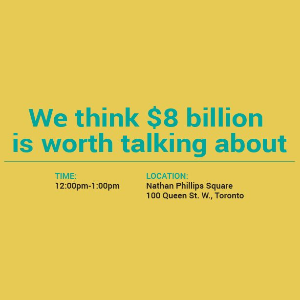 We think $8 billion is worth talking about. 12-1pm, Nathan Phillips Square, Toronto
