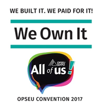 """All of us!"" OPSEU Convention 2017 logo with We built it, we paid for it, We Own It logo"