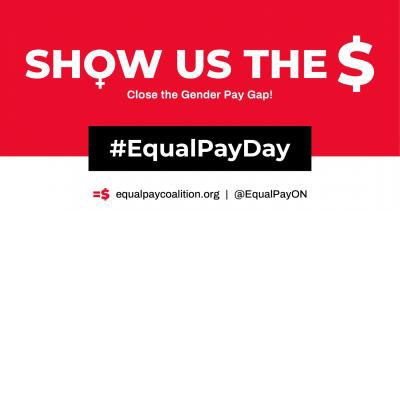 Show us the Money. Close the Gender Gap. #EqualPayDay, equalpaycoalition.org, @EqualPayON