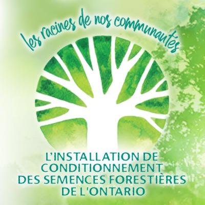 Les racines de nos communautes - L'installation de conditionnement des semences forestieres de l'Ontario