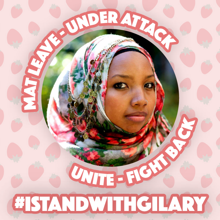 Mat Leave Under Attack. Unite - Fight Back. #IStandWithGilary