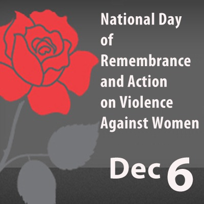 National Day of Remembrance and Action on Violence Against Woman - Dec 6
