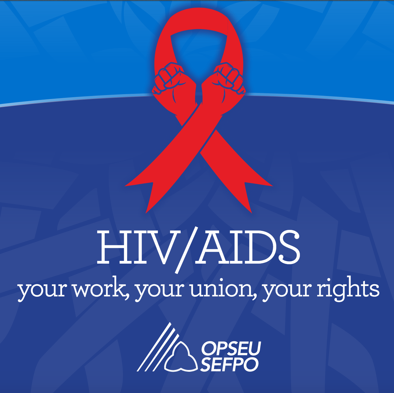 HIV/Aids - your work, your union, your rights. OPSEU