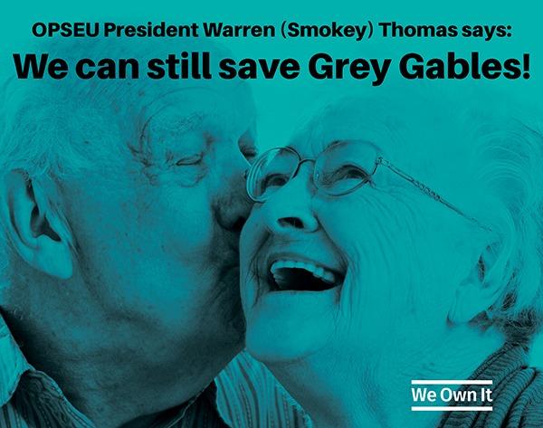 OPSEU President Warren (Smokey) Thomas says: We can still save Grey Gables. We Own It.