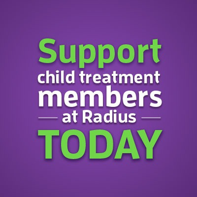 Support child treatment members at Radius today