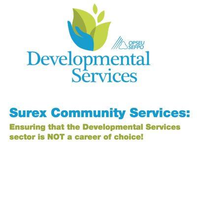 OPSEU Developmental Services. Surex Community Services: Ensuring that the Developmental Services sector is NOT a career of choice!