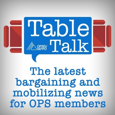 OPSEU Table Talk - The latest bargaining and mobilizing news for OPS members