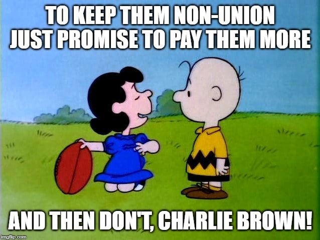 """Charlie Brown and Lucy comic - To keep them non union just promise to pay them ore and then don't Charlie Brown!"""""""
