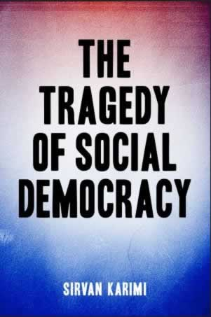 Labour Reads: 'The Tragedy of Social Democracy' by Sirvan Karimi