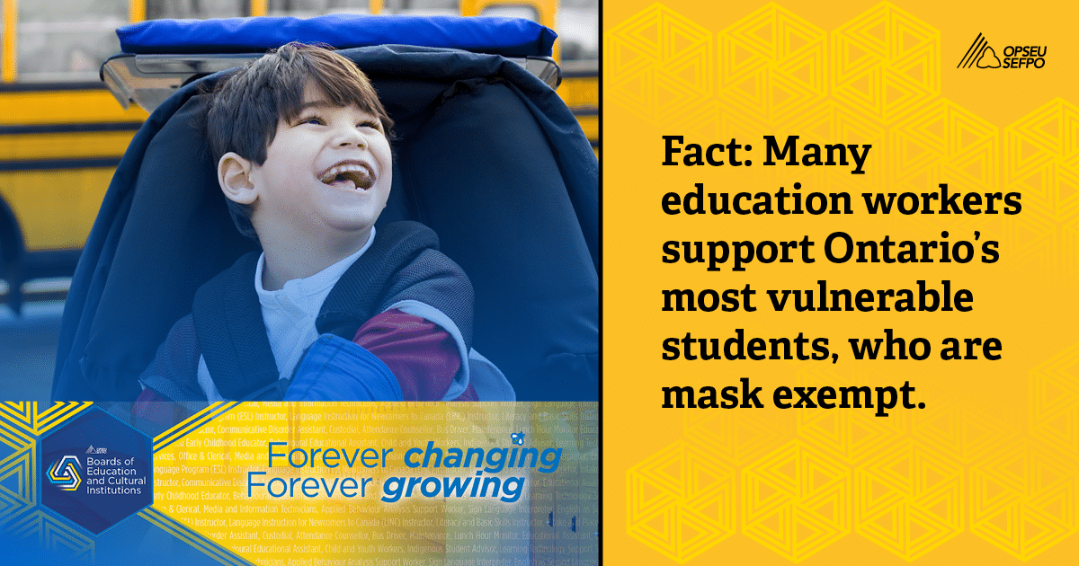 Image with smiling boy, Boards of Education and Cultural Institutions logo, and text saying Fact: Many education workers support Ontario's most vulnerable students who are mask exempt
