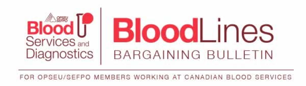 Blood Services and Diagnostics. Bloodlines Bargaining Bulletin. For OPSEU/SEFPO members working at Canadian Blood Services.
