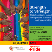 The Stephen Lewis Foundation presents, Strength to Strength: Global solidarity to end homophobia, biphobia and transphobia. Join us online for a live conversation, may 12, 2021. 11am -12:30pm EDT, 8am-9L30am PDT and 6pm-7:30pm east Africa time. #IDAHOBIT
