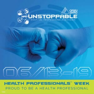 OPSEU/SEFPO Unstoppable Hospital Professionals Division. 06/13-19. Health Professionals Week. Proud to be a health professional.