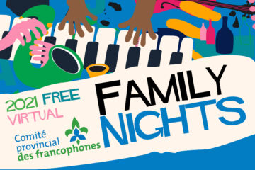 Provincial Francophone Committee: Family Nights, 2021 Free Virtual events.